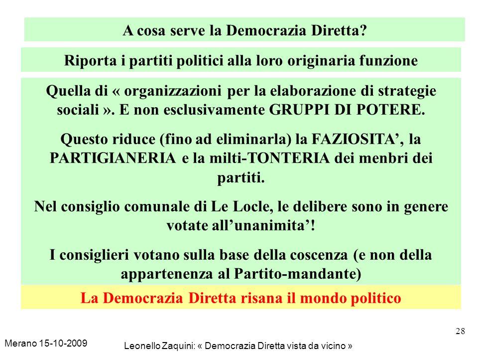 Merano 15-10-2009 Leonello Zaquini: « Democrazia Diretta vista da vicino » 28 A cosa serve la Democrazia Diretta? Riporta i partiti politici alla loro