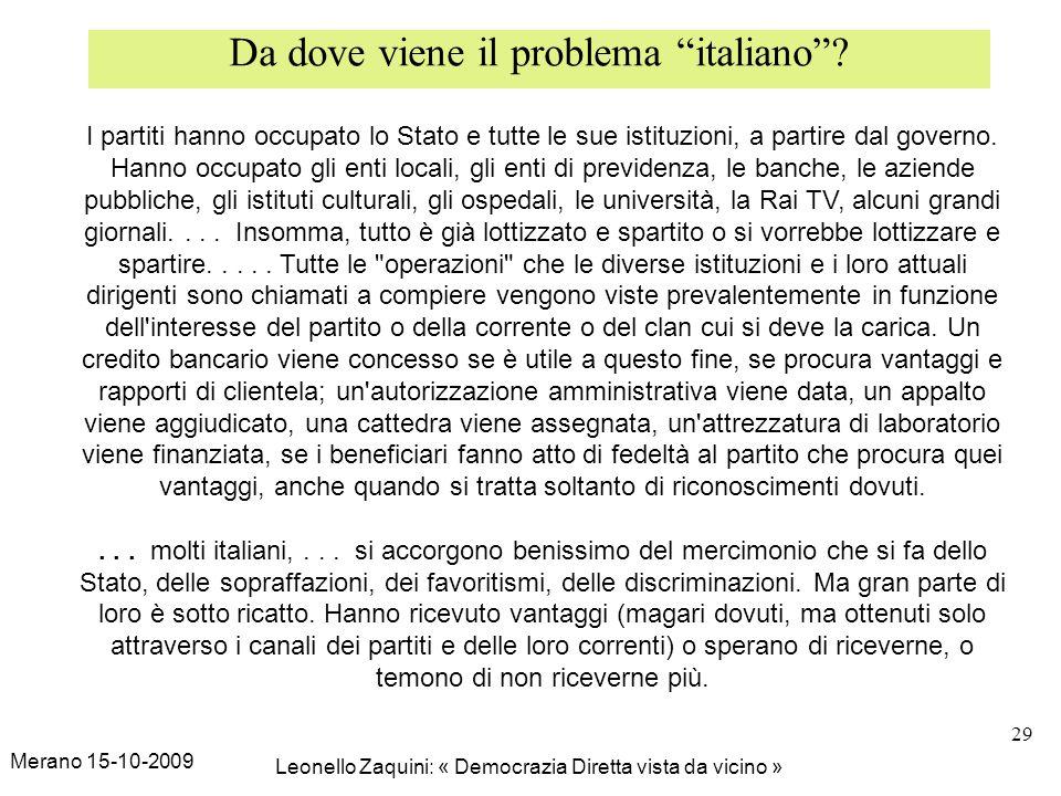 Merano 15-10-2009 Leonello Zaquini: « Democrazia Diretta vista da vicino » 29 Da dove viene il problema italiano? I partiti hanno occupato lo Stato e