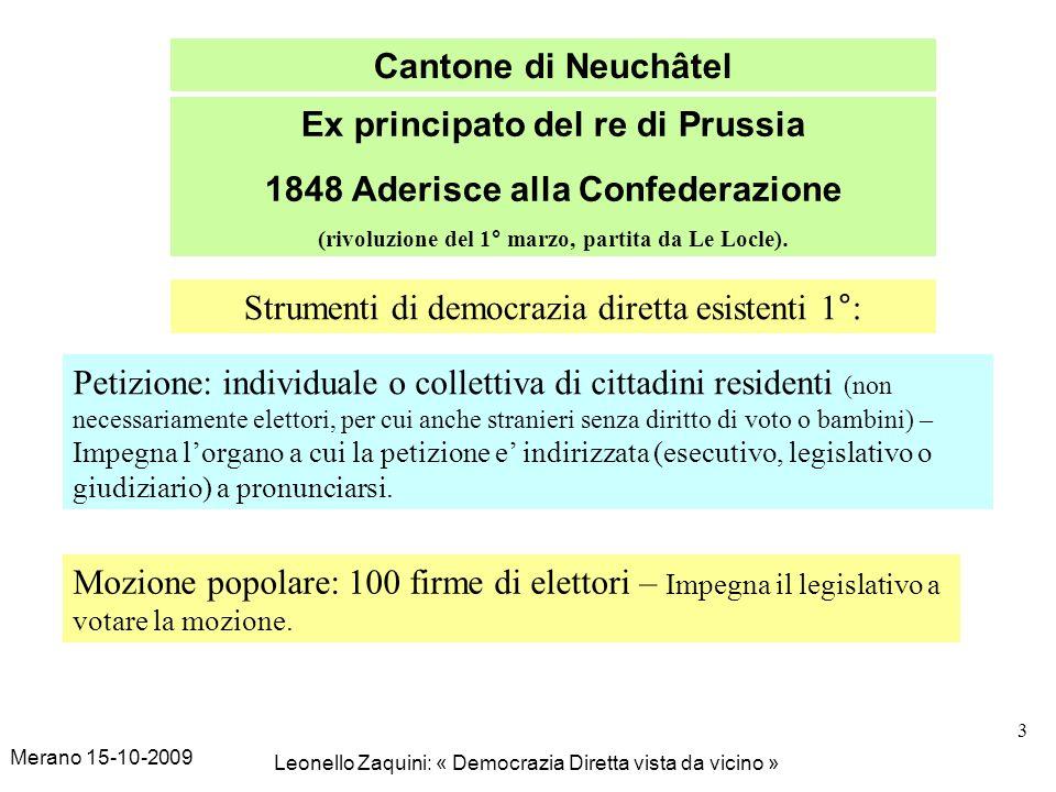 Merano 15-10-2009 Leonello Zaquini: « Democrazia Diretta vista da vicino » 3 Cantone di Neuchâtel Ex principato del re di Prussia 1848 Aderisce alla C