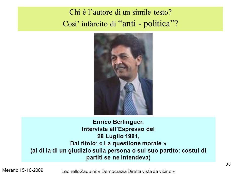 Merano 15-10-2009 Leonello Zaquini: « Democrazia Diretta vista da vicino » 30 Chi è lautore di un simile testo? Cosi infarcito di anti - politica? Enr