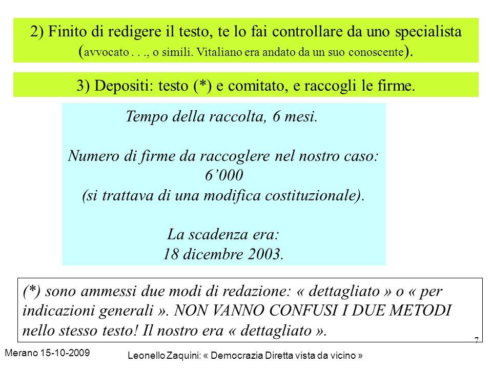 Merano 15-10-2009 Leonello Zaquini: « Democrazia Diretta vista da vicino » 18 1999 – referendum contro la delibera del CG (legislativo comunale) crazione di un parcheggio a pagamento.
