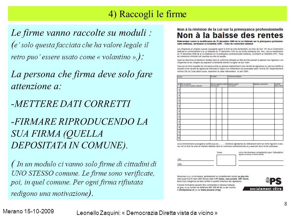 Merano 15-10-2009 Leonello Zaquini: « Democrazia Diretta vista da vicino » 8 4) Raccogli le firme Le firme vanno raccolte su moduli : ( e solo questa