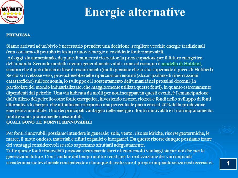 1 Energie alternative PREMESSA Siamo arrivati ad un bivio è necessario prendere una decisione,scegliere vecchie energie tradizionali (con consumo di p