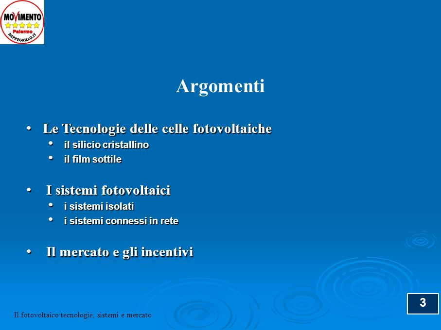 3 Argomenti Le Tecnologie delle celle fotovoltaiche Le Tecnologie delle celle fotovoltaiche il silicio cristallino il silicio cristallino il film sott