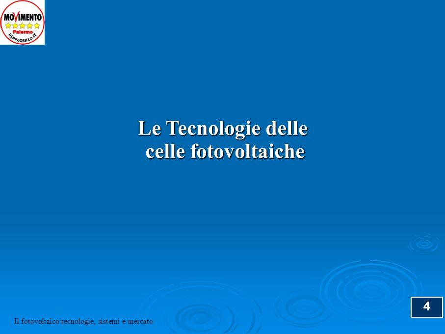 4 Il fotovoltaico:tecnologie, sistemi e mercato Le Tecnologie delle celle fotovoltaiche