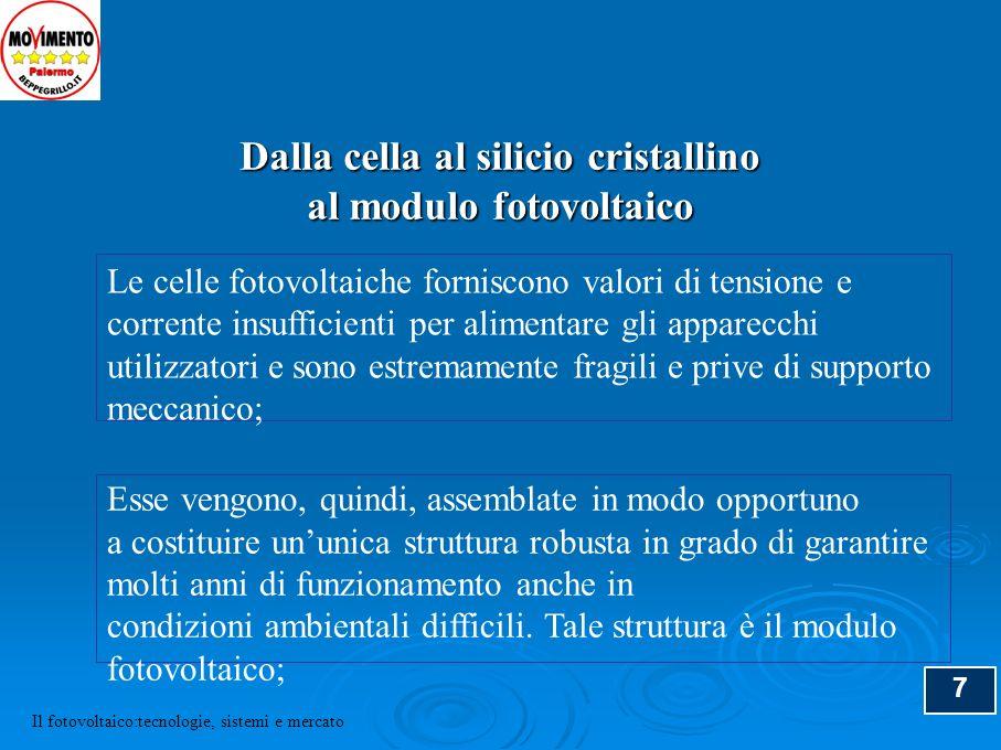7 Dalla cella al silicio cristallino al modulo fotovoltaico Le celle fotovoltaiche forniscono valori di tensione e corrente insufficienti per alimenta