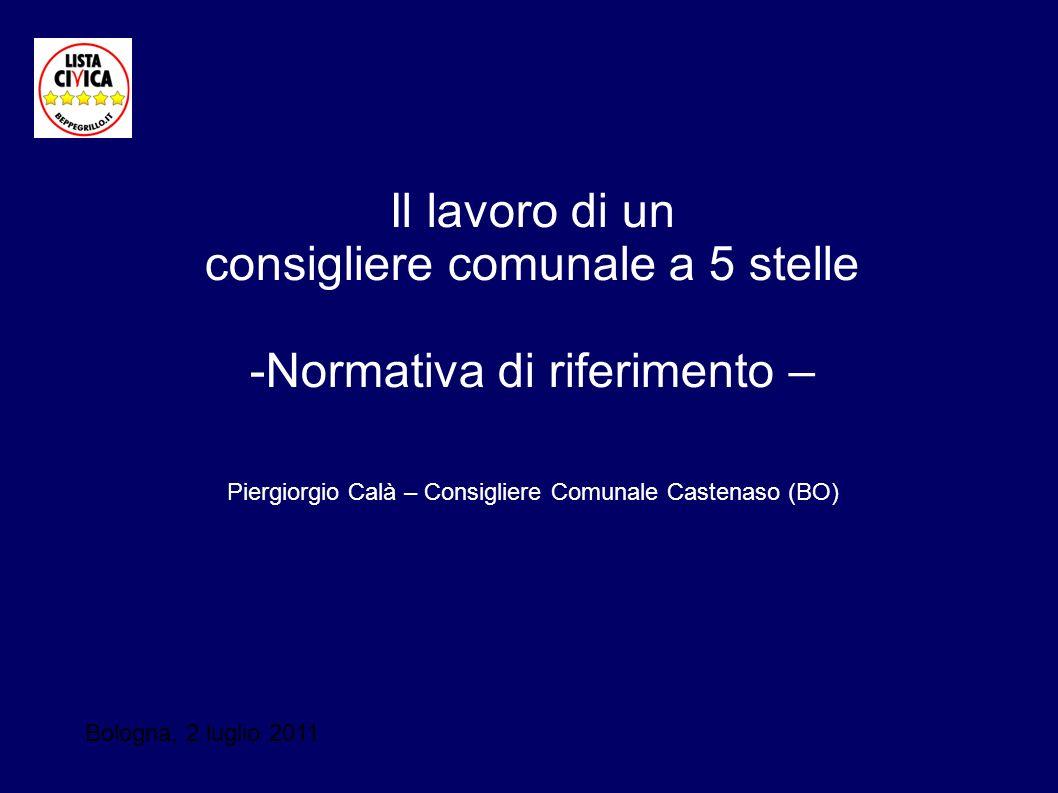 Il lavoro di un consigliere comunale a 5 stelle -Normativa di riferimento – Piergiorgio Calà – Consigliere Comunale Castenaso (BO) Bologna, 2 luglio 2