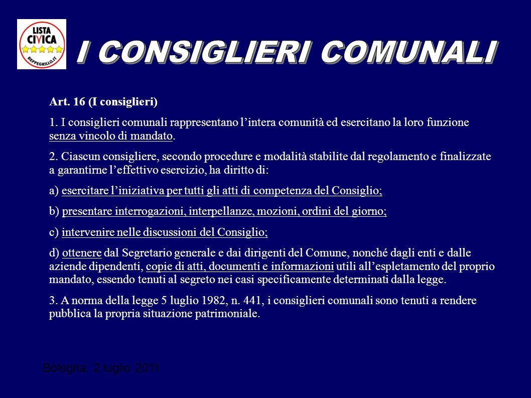 Bologna, 2 luglio 2011 Art. 16 (I consiglieri) 1. I consiglieri comunali rappresentano lintera comunità ed esercitano la loro funzione senza vincolo d