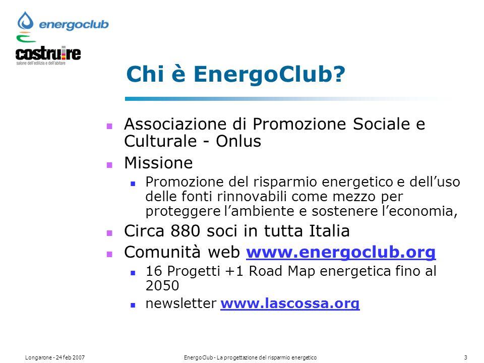 Longarone - 24 feb 2007EnergoClub - La progettazione del risparmio energetico3 Chi è EnergoClub.