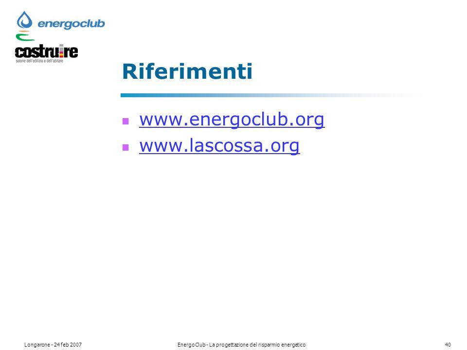 Longarone - 24 feb 2007EnergoClub - La progettazione del risparmio energetico40 Riferimenti www.energoclub.org www.lascossa.org