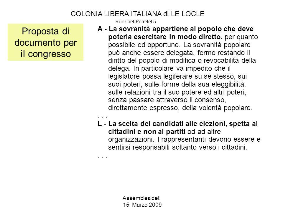 COLONIA LIBERA ITALIANA di LE LOCLE Rue Crêt-Perrelet 5 Assemblea del: 15 Marzo 2009 Proposta di documento per iI congresso A - La sovranità appartiene al popolo che deve poterla esercitare in modo diretto, per quanto possibile ed opportuno.