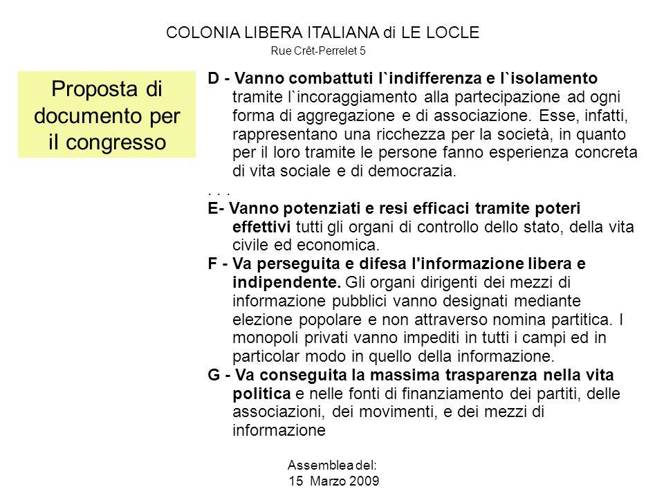COLONIA LIBERA ITALIANA di LE LOCLE Rue Crêt-Perrelet 5 Assemblea del: 15 Marzo 2009 Proposta di documento per iI congresso D - Vanno combattuti l`indifferenza e l`isolamento tramite l`incoraggiamento alla partecipazione ad ogni forma di aggregazione e di associazione.