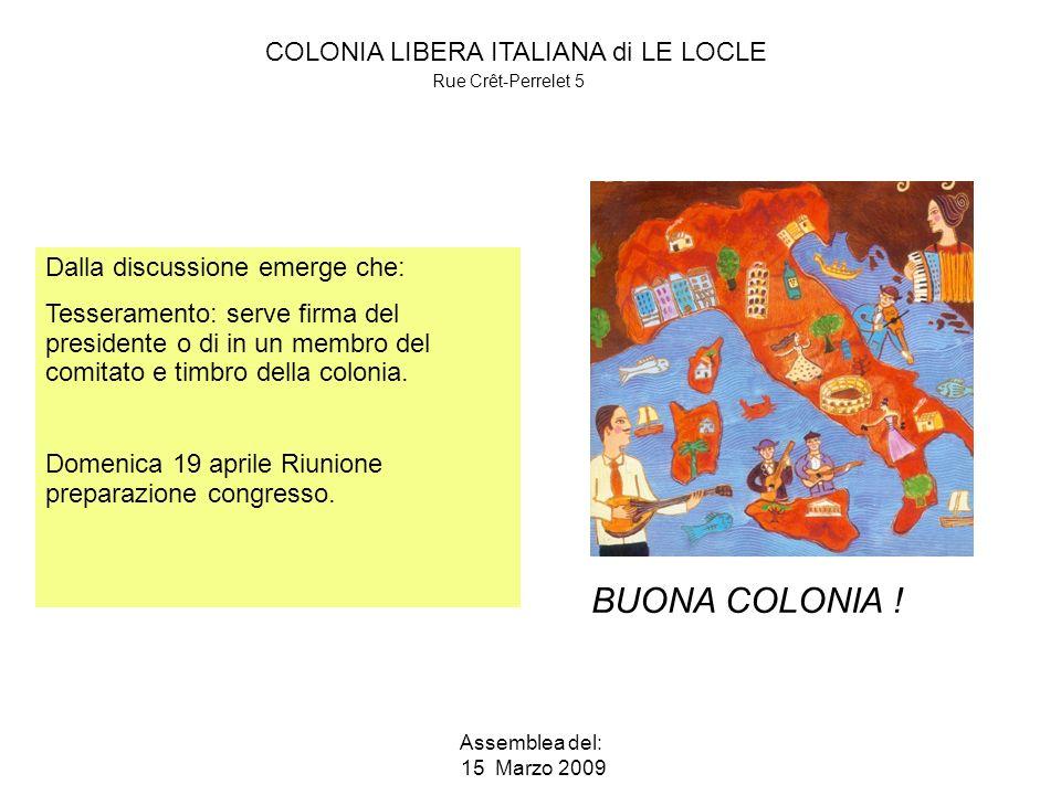COLONIA LIBERA ITALIANA di LE LOCLE Rue Crêt-Perrelet 5 Assemblea del: 15 Marzo 2009 BUONA COLONIA .