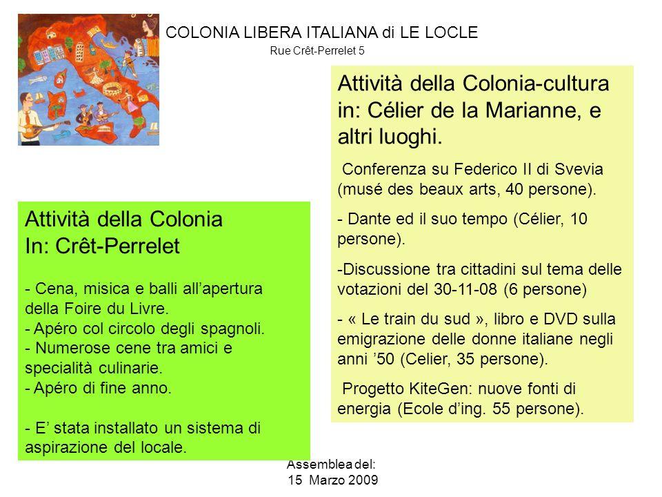 COLONIA LIBERA ITALIANA di LE LOCLE Rue Crêt-Perrelet 5 Assemblea del: 15 Marzo 2009 Attività della Colonia-cultura in: Célier de la Marianne, e altri luoghi.