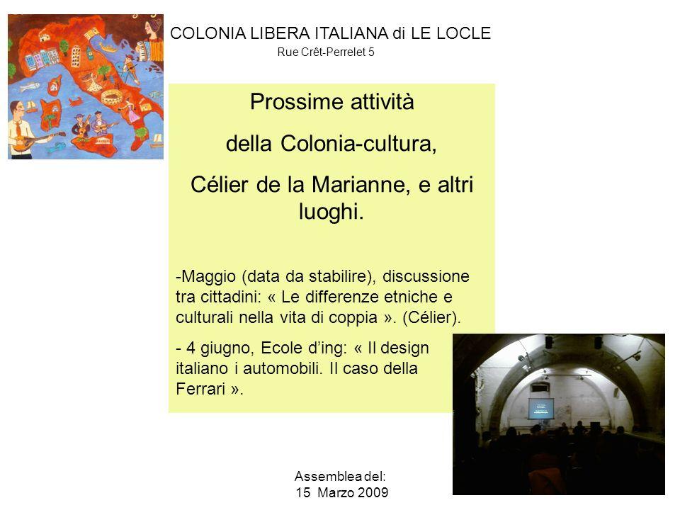 COLONIA LIBERA ITALIANA di LE LOCLE Rue Crêt-Perrelet 5 Assemblea del: 15 Marzo 2009 Prossime attività della Colonia-cultura, Célier de la Marianne, e altri luoghi.