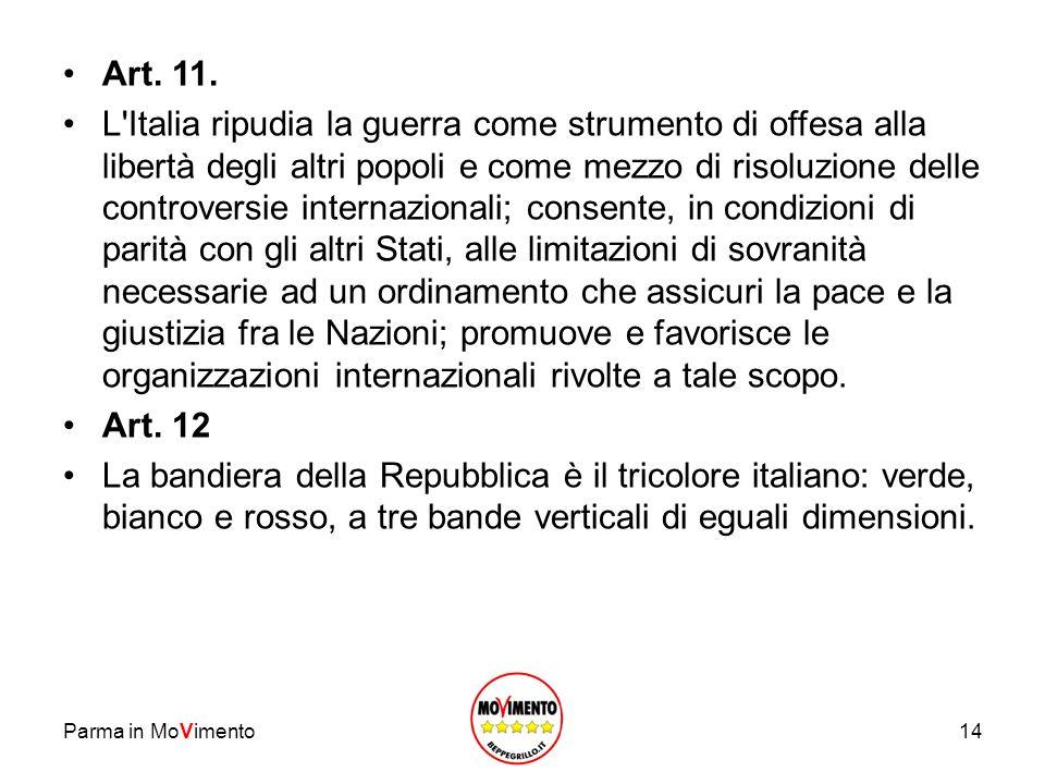 Parma in MoVimento14 Art. 11. L'Italia ripudia la guerra come strumento di offesa alla libertà degli altri popoli e come mezzo di risoluzione delle co