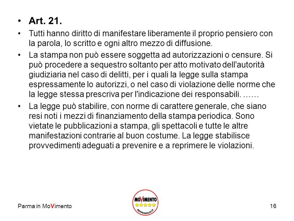 Parma in MoVimento16 Art. 21. Tutti hanno diritto di manifestare liberamente il proprio pensiero con la parola, lo scritto e ogni altro mezzo di diffu