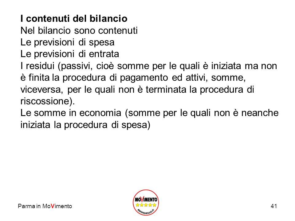 Parma in MoVimento41 I contenuti del bilancio Nel bilancio sono contenuti Le previsioni di spesa Le previsioni di entrata I residui (passivi, cioè som