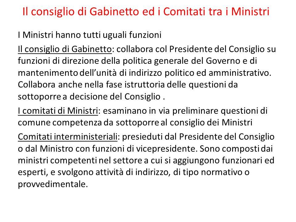 Il consiglio di Gabinetto ed i Comitati tra i Ministri I Ministri hanno tutti uguali funzioni Il consiglio di Gabinetto: collabora col Presidente del