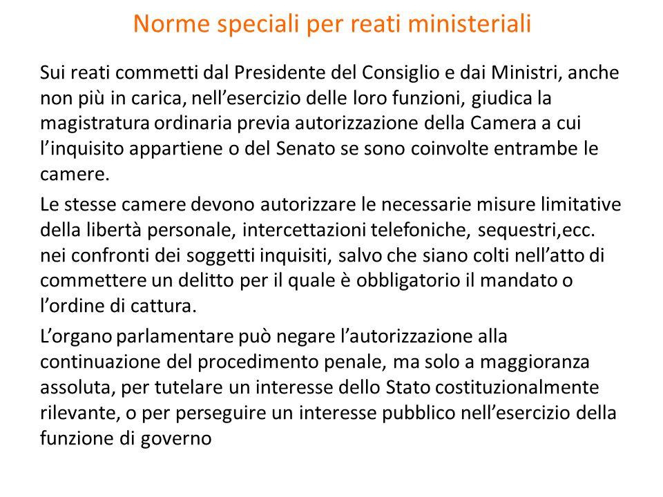 Norme speciali per reati ministeriali Sui reati commetti dal Presidente del Consiglio e dai Ministri, anche non più in carica, nellesercizio delle lor
