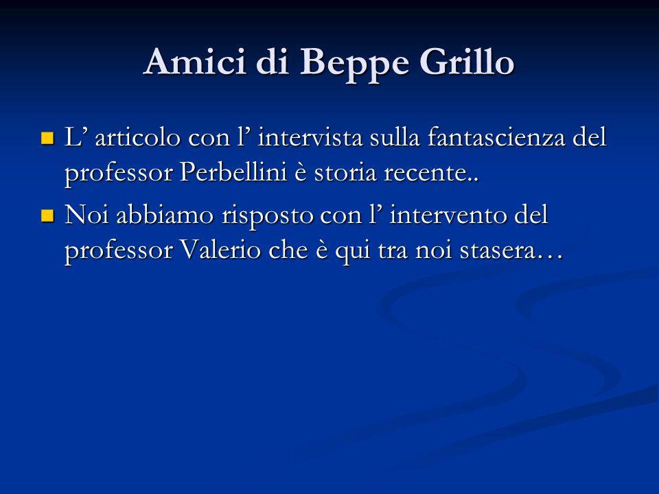 Amici di Beppe Grillo L articolo con l intervista sulla fantascienza del professor Perbellini è storia recente..
