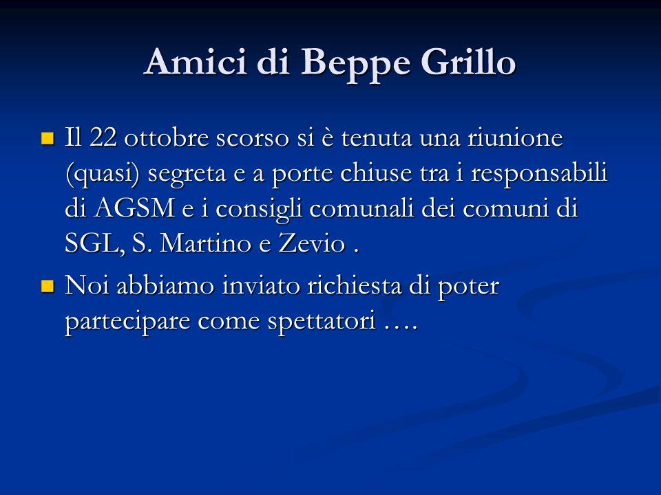 Amici di Beppe Grillo Il 22 ottobre scorso si è tenuta una riunione (quasi) segreta e a porte chiuse tra i responsabili di AGSM e i consigli comunali dei comuni di SGL, S.