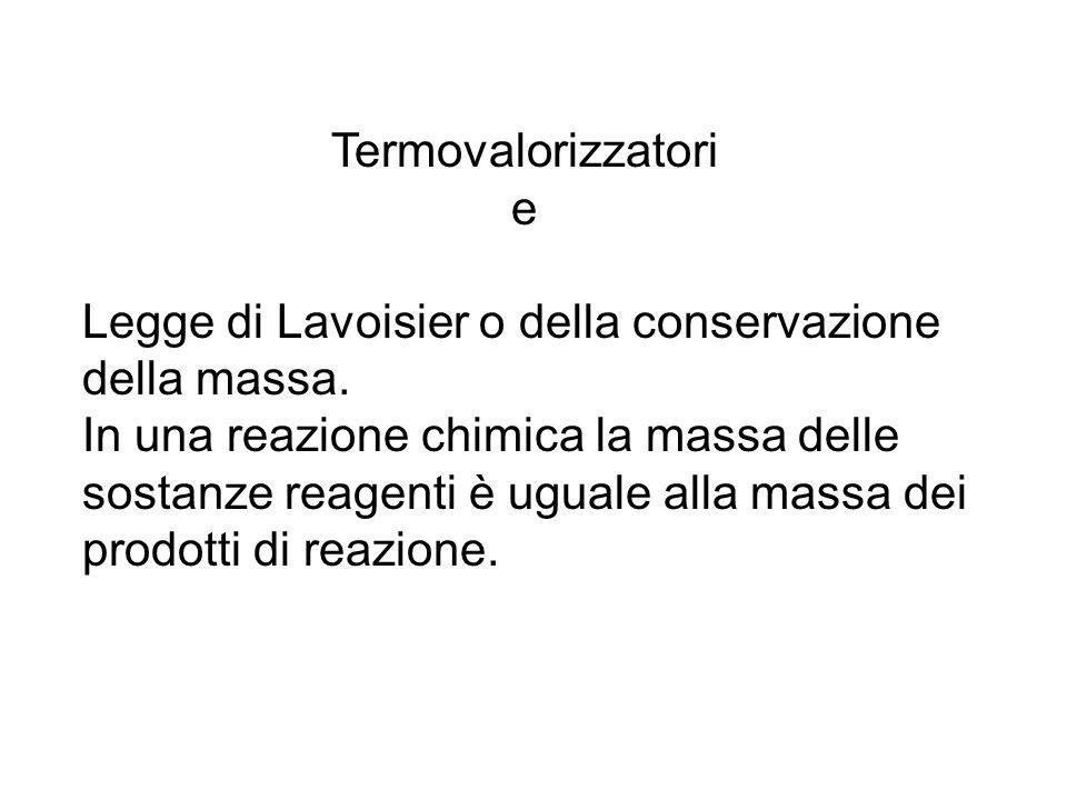 Termovalorizzatori e Legge di Lavoisier o della conservazione della massa. In una reazione chimica la massa delle sostanze reagenti è uguale alla mass