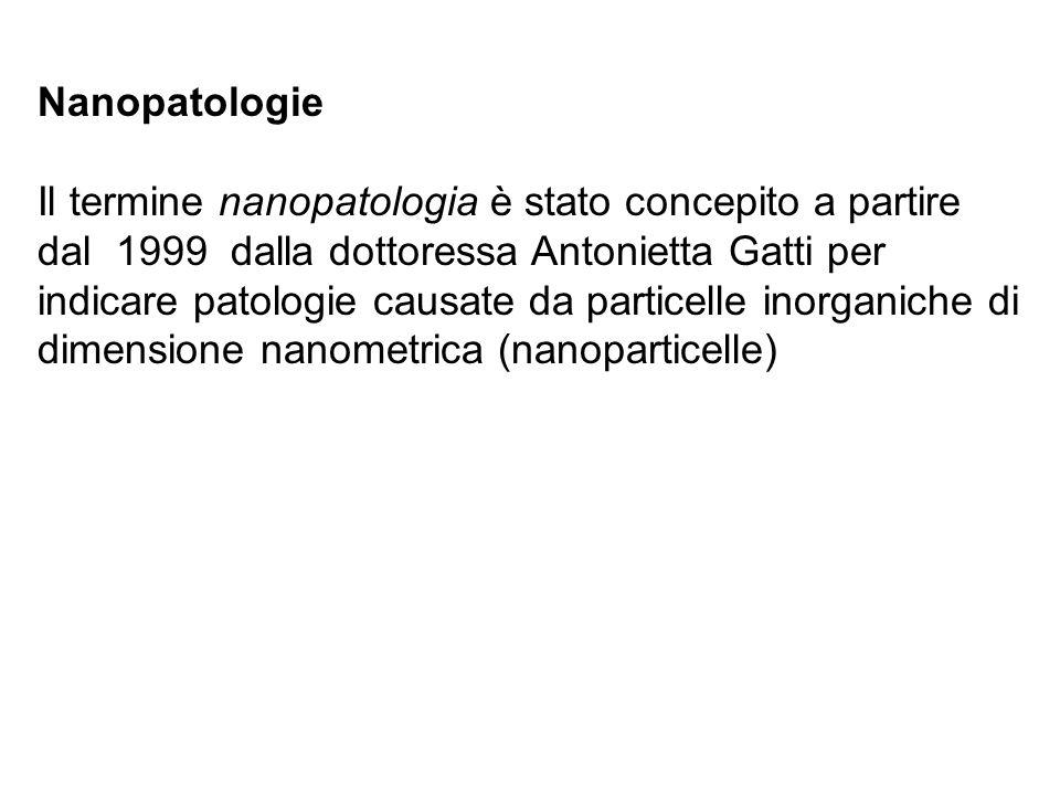 Nanopatologie Il termine nanopatologia è stato concepito a partire dal 1999 dalla dottoressa Antonietta Gatti per indicare patologie causate da partic