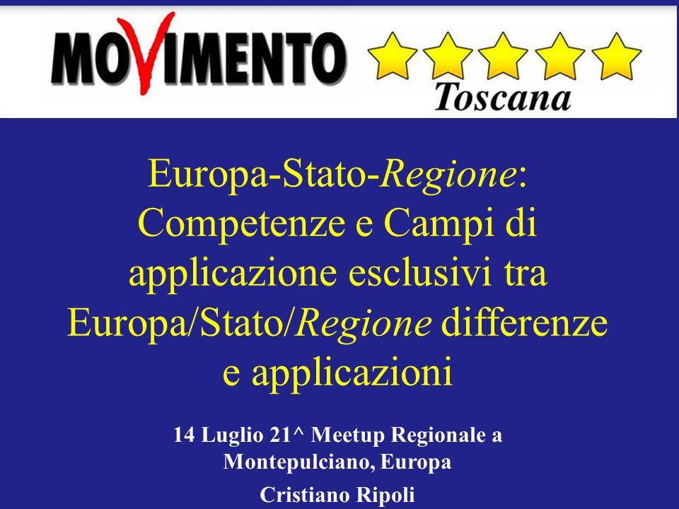 Europa-Stato-Regione: Competenze e Campi di applicazione esclusivi tra Europa/Stato/Regione differenze e applicazioni 14 Luglio 21^ Meetup Regionale a Montepulciano, Europa Cristiano Ripoli