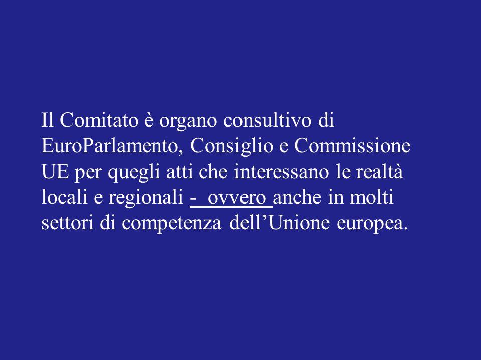 Il Comitato è organo consultivo di EuroParlamento, Consiglio e Commissione UE per quegli atti che interessano le realtà locali e regionali - ovvero anche in molti settori di competenza dellUnione europea.