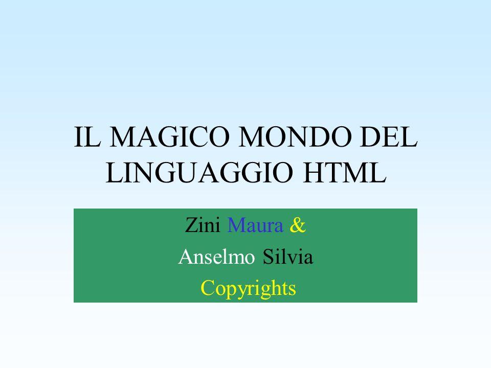IL MAGICO MONDO DEL LINGUAGGIO HTML Zini Maura & Anselmo Silvia Copyrights