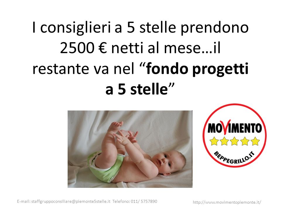 E-mail: staffgruppoconsiliare@piemonte5stelle.it Telefono: 011/ 5757890 http://www.movimentopiemonte.it/ I consiglieri a 5 stelle prendono 2500 netti