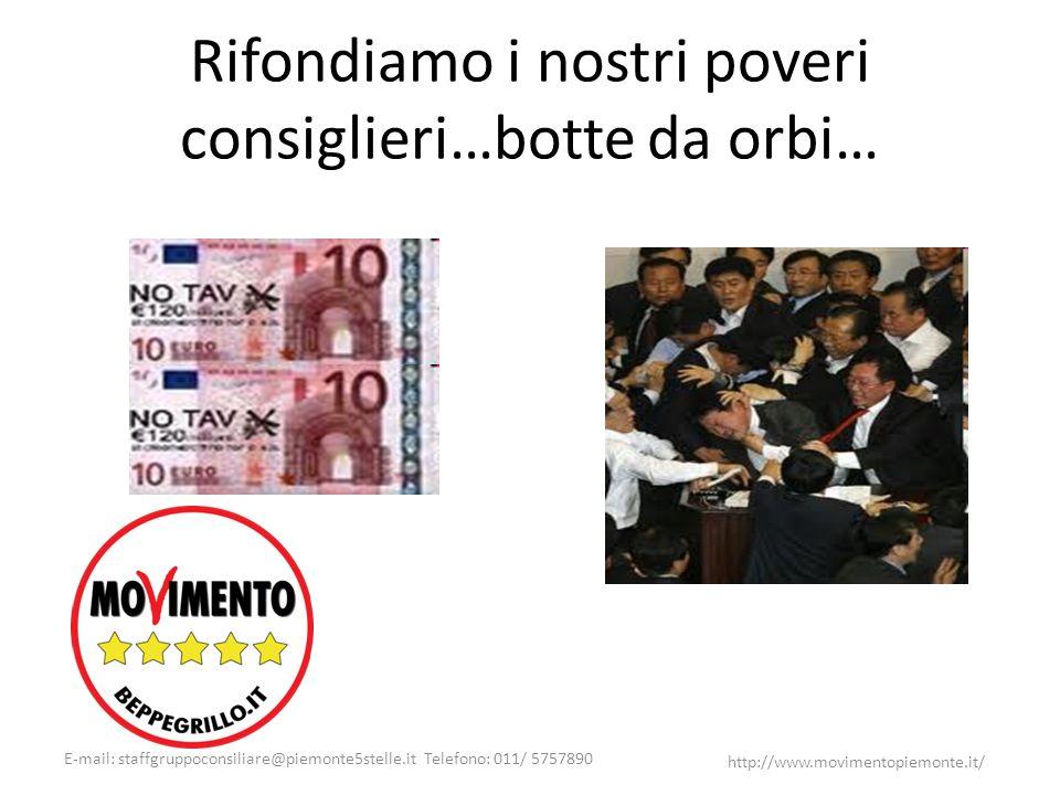 E-mail: staffgruppoconsiliare@piemonte5stelle.it Telefono: 011/ 5757890 http://www.movimentopiemonte.it/ Rifondiamo i nostri poveri consiglieri…botte