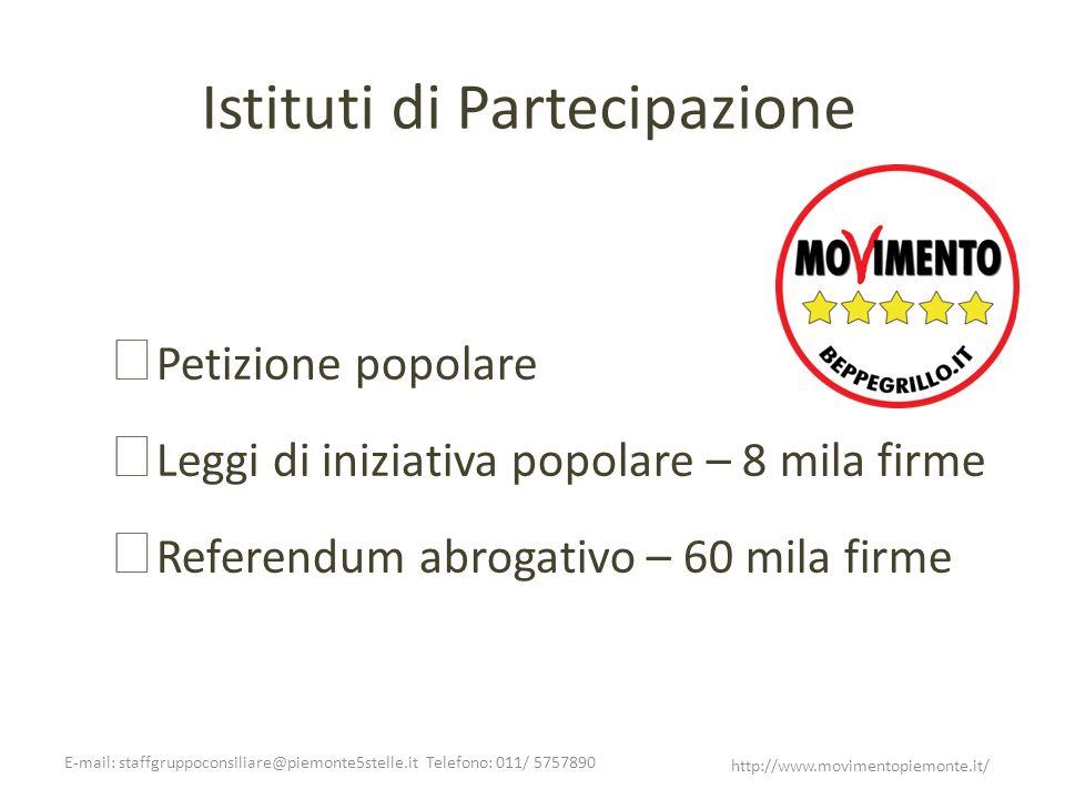 E-mail: staffgruppoconsiliare@piemonte5stelle.it Telefono: 011/ 5757890 http://www.movimentopiemonte.it/ Istituti di Partecipazione Petizione popolare