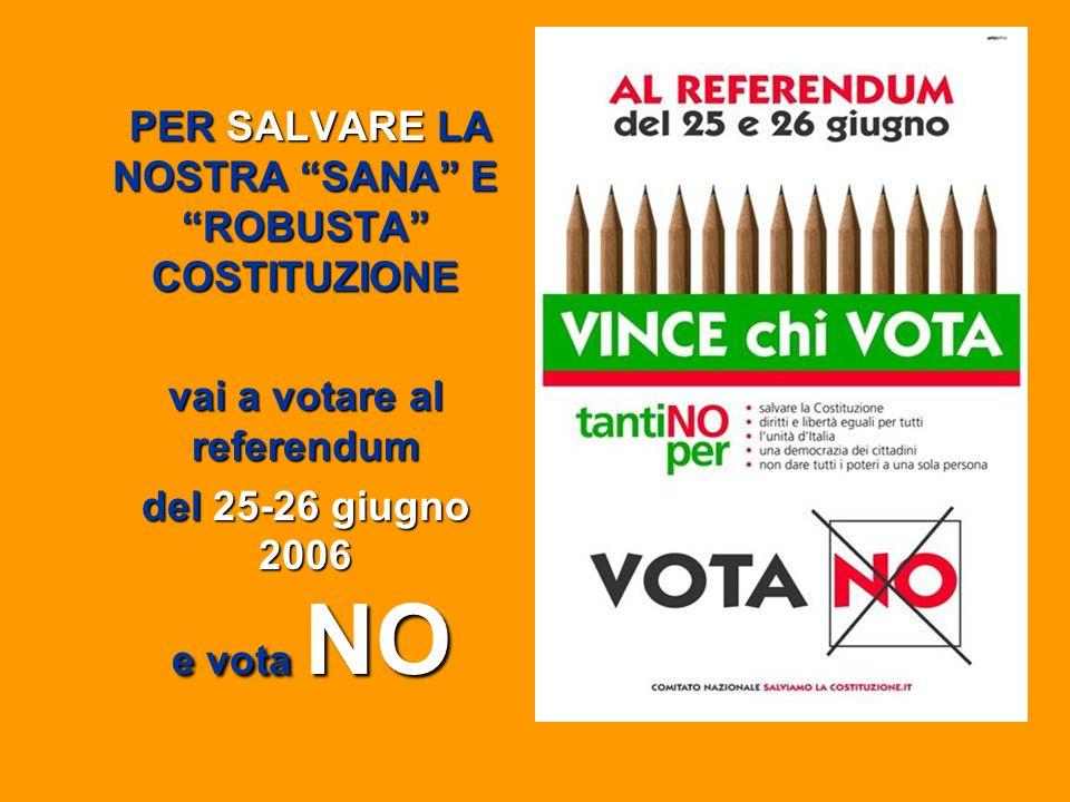 PER SALVARE LA NOSTRA SANA E ROBUSTA COSTITUZIONE PER SALVARE LA NOSTRA SANA E ROBUSTA COSTITUZIONE vai a votare al referendum del 25-26 giugno 2006 e