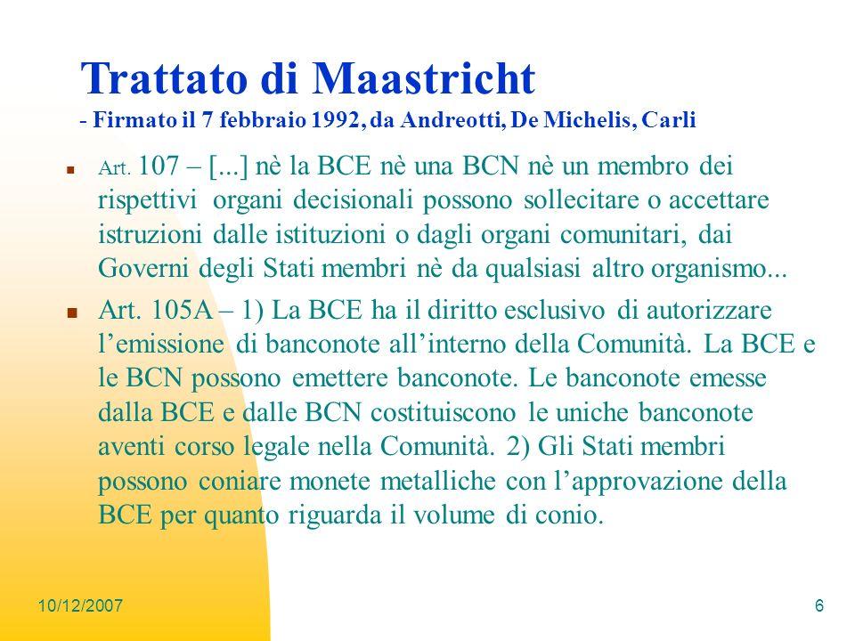 6 Trattato di Maastricht - Firmato il 7 febbraio 1992, da Andreotti, De Michelis, Carli Art. 107 – [...] nè la BCE nè una BCN nè un membro dei rispett