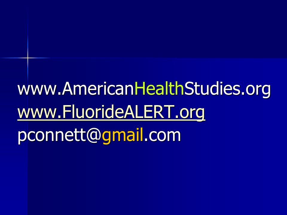 www.AmericanHealthStudies.org www.FluorideALERT.org pconnett@gmail.com