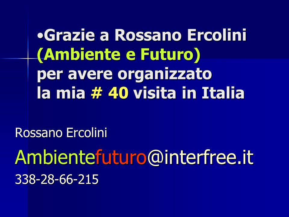 Grazie a Rossano Ercolini (Ambiente e Futuro) per avere organizzato la mia # 40 visita in ItaliaGrazie a Rossano Ercolini (Ambiente e Futuro) per avere organizzato la mia # 40 visita in Italia Rossano Ercolini Ambientefuturo@interfree.it 338-28-66-215
