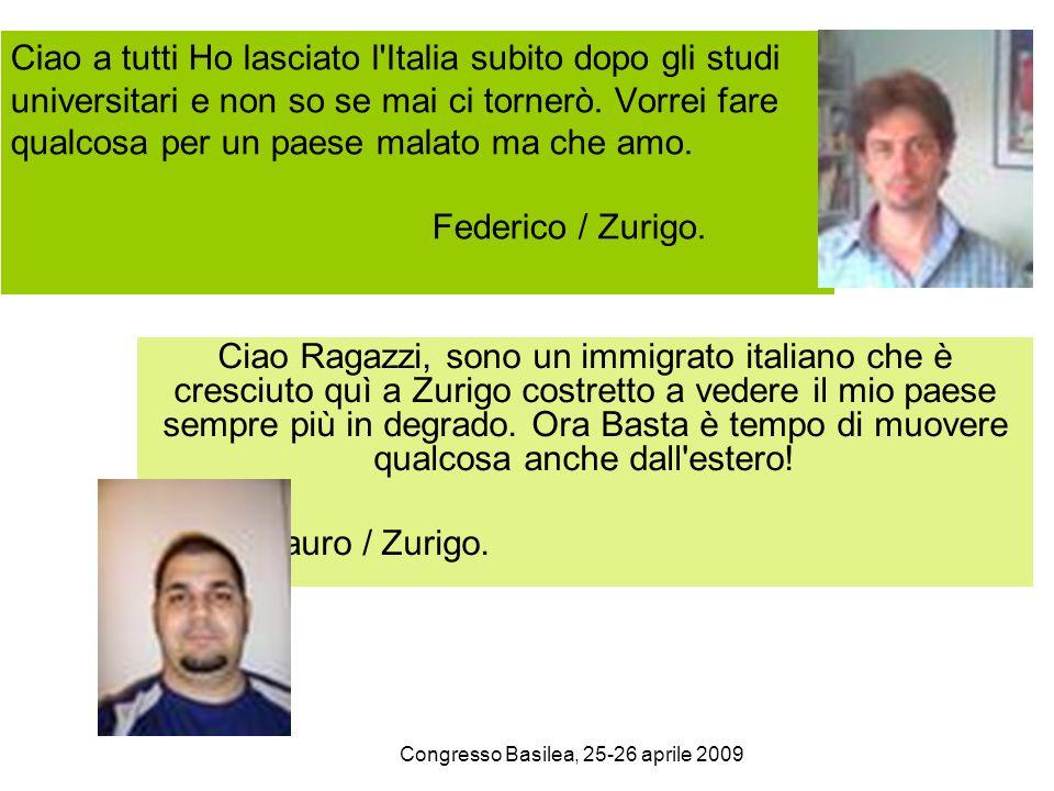 Congresso Basilea, 25-26 aprile 2009 Ciao a tutti Ho lasciato l Italia subito dopo gli studi universitari e non so se mai ci tornerò.