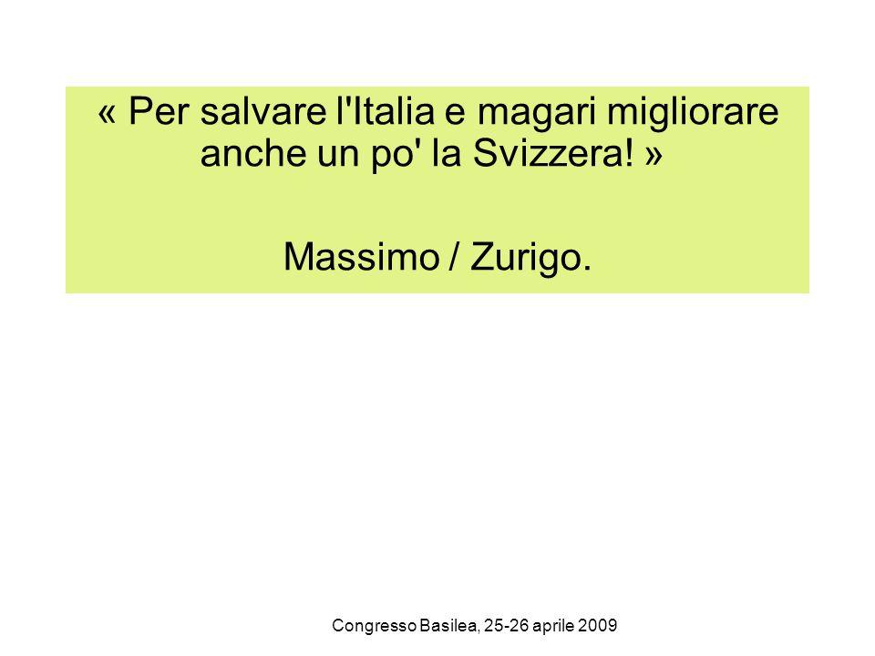 Congresso Basilea, 25-26 aprile 2009 « Per salvare l'Italia e magari migliorare anche un po' la Svizzera! » Massimo / Zurigo.