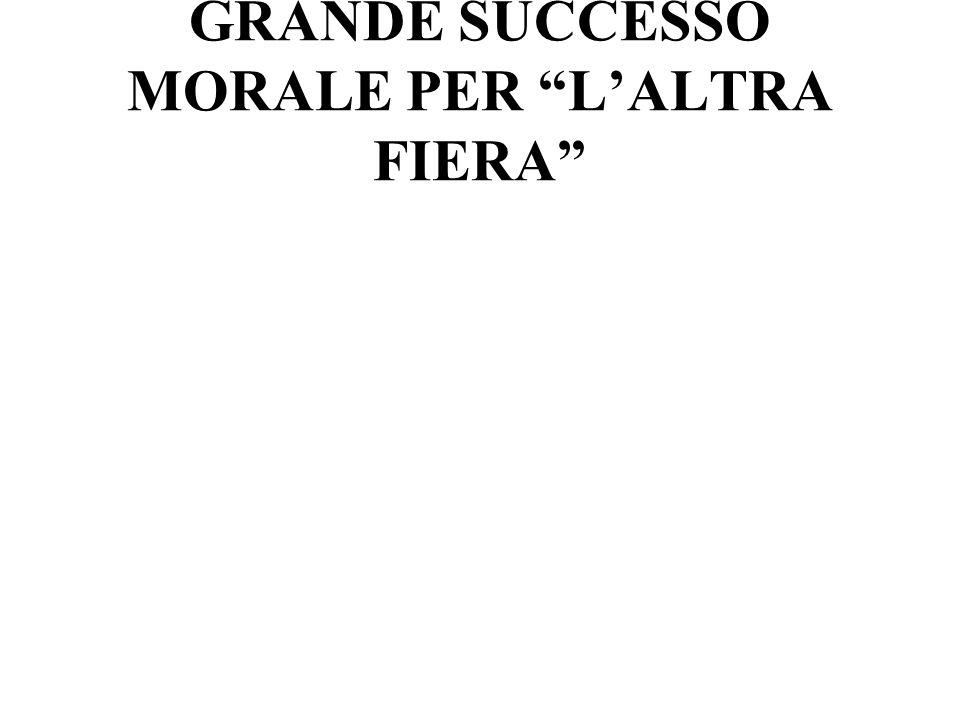 GRANDE SUCCESSO MORALE PER LALTRA FIERA