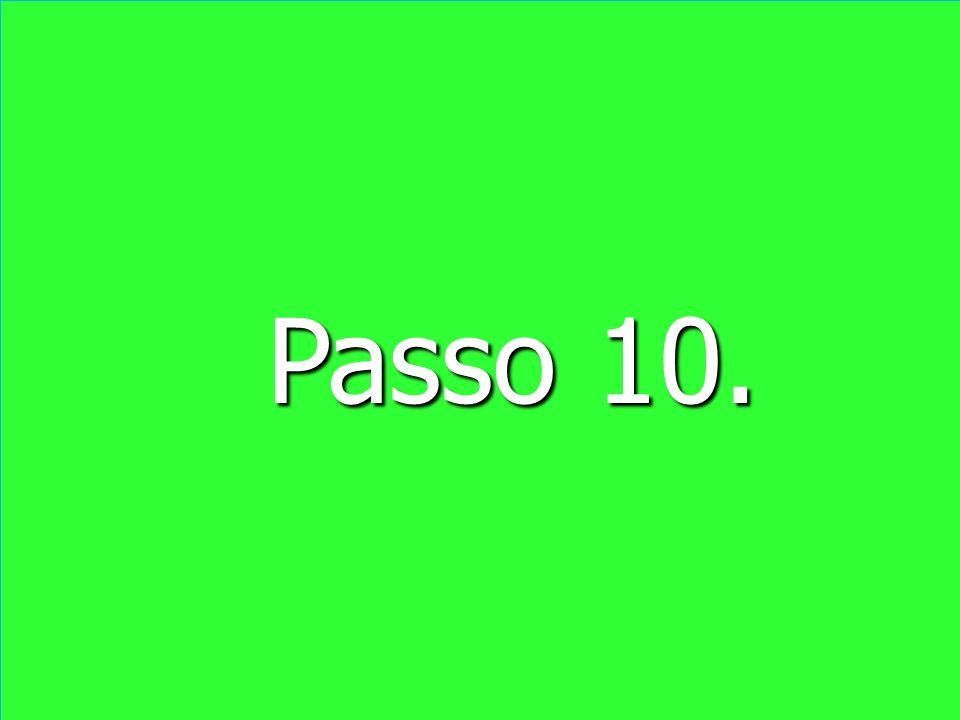 Passo 10. Passo 10.