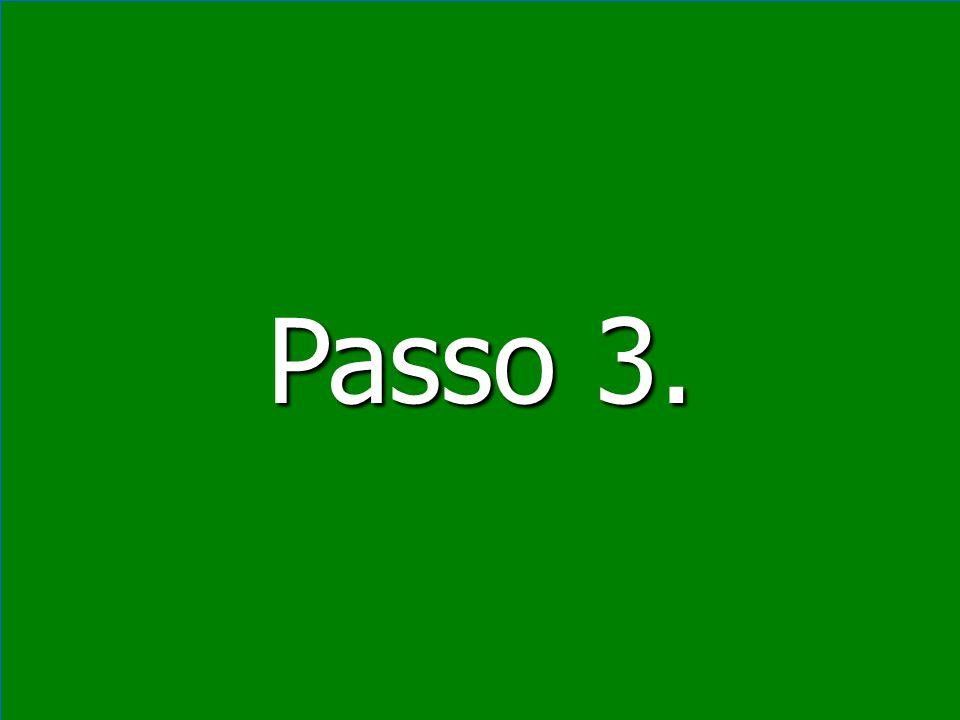 Passo 3. Passo 3.