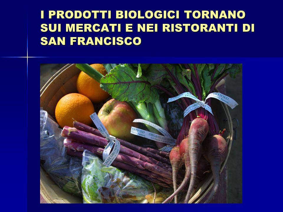 I PRODOTTI BIOLOGICI TORNANO SUI MERCATI E NEI RISTORANTI DI SAN FRANCISCO