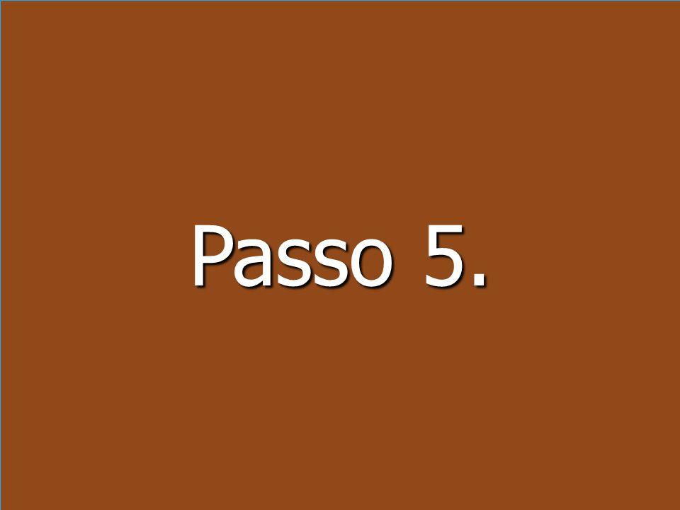 Passo 5. Passo 5.