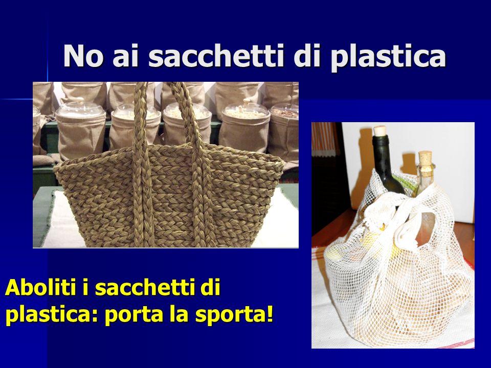 No ai sacchetti di plastica Aboliti i sacchetti di plastica: porta la sporta!