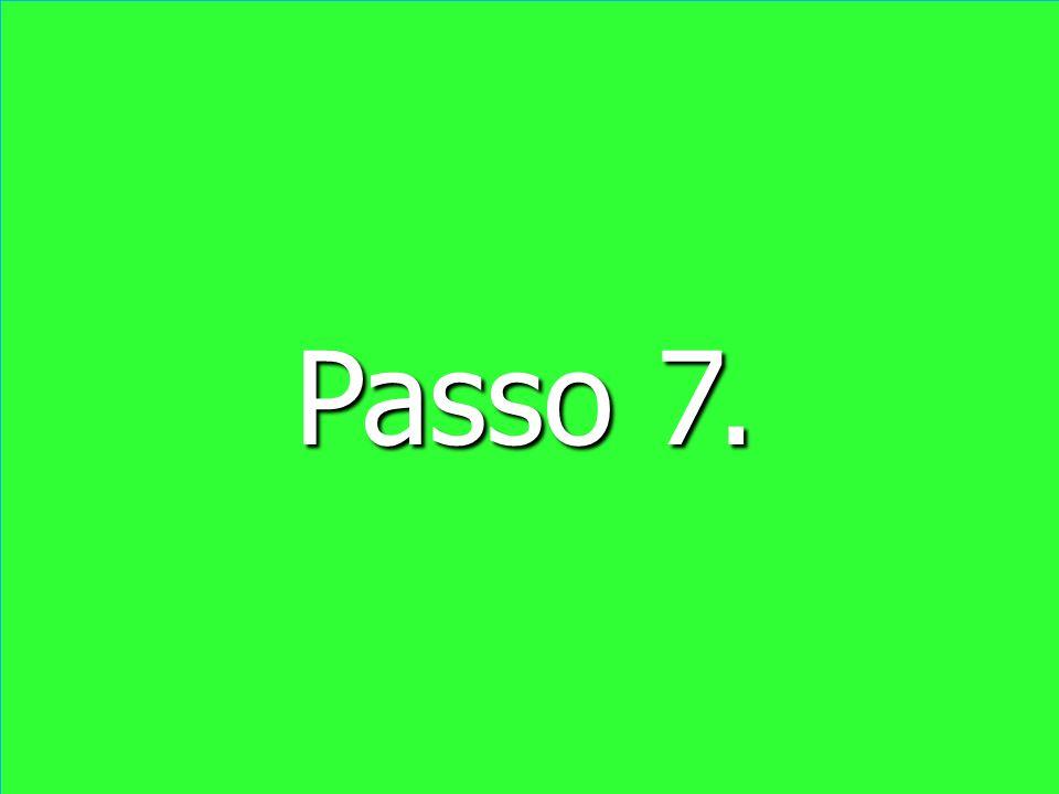 Passo 7. Passo 7.