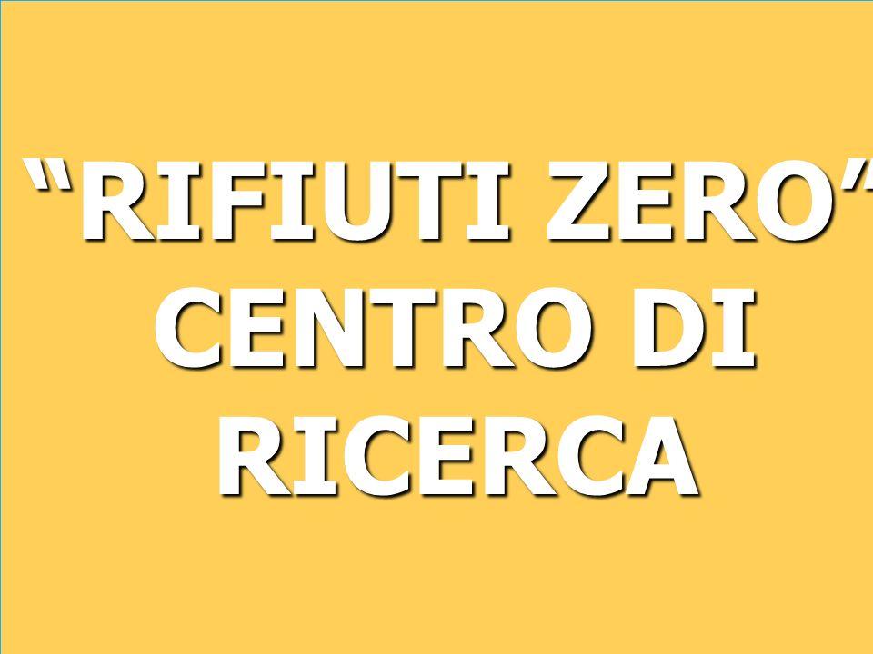 RIFIUTI ZERO CENTRO DI RICERCA RIFIUTI ZERO CENTRO DI RICERCA