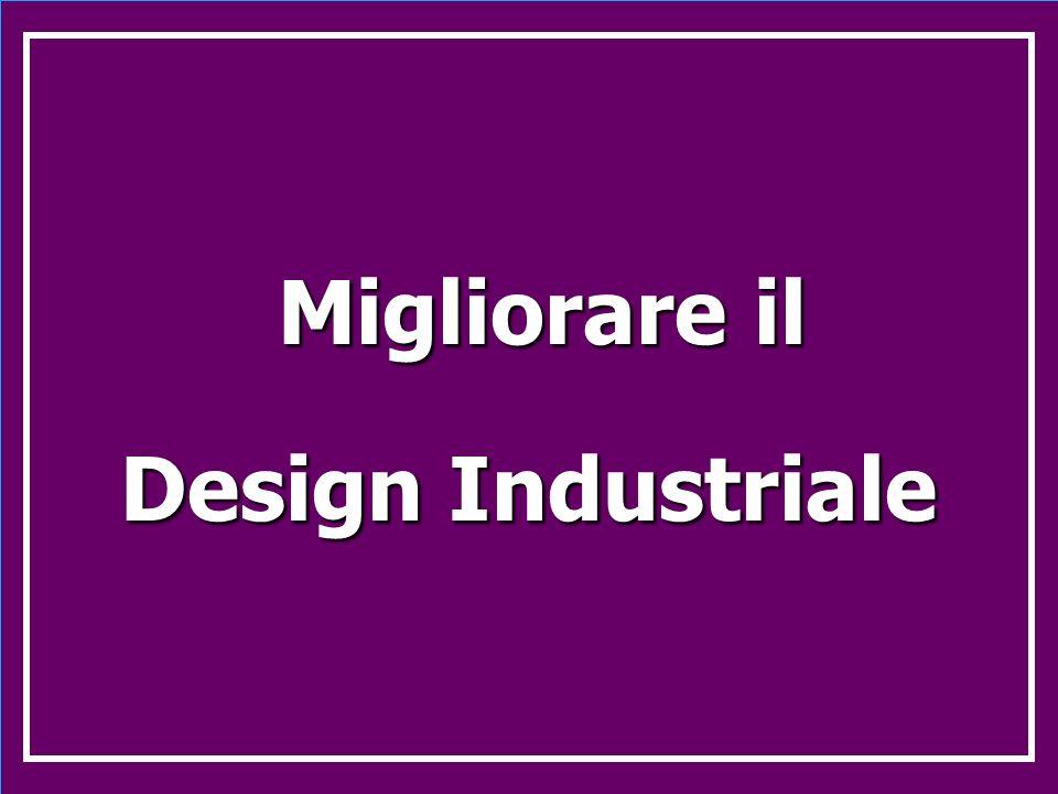Migliorare il Migliorare il Design Industriale