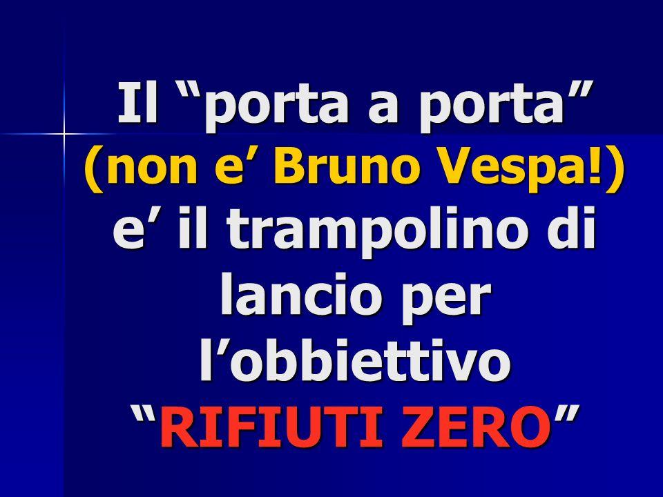 Il porta a porta (non e Bruno Vespa!) e il trampolino di lancio per lobbiettivoRIFIUTI ZERO
